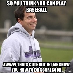 Empty Promises Coach - SO YOU THINK YOU CAN PLAY BASEBALL awww thats cute but let me show you how to do scorebook