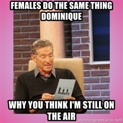 MAURY PV - Females do the same thing Dominique why you think I'm still on the air
