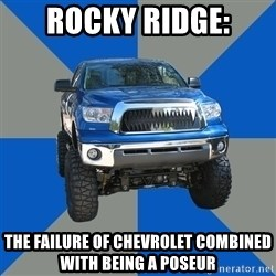 Monster Truck - Rocky Ridge: The failure of Chevrolet combined with being a poseur