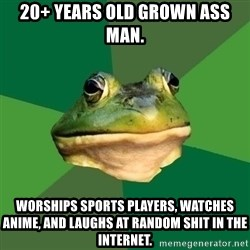 Sapo - 20+ years old grown ass man. worships sports players, watches anime, and laughs at random shit in the internet.