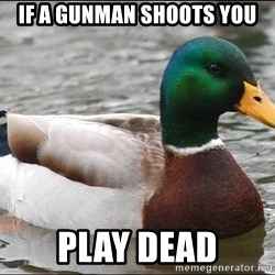 Actual Advice Mallard 1 - If a gunman shoots you Play dead