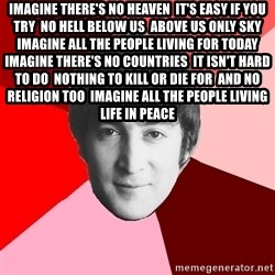 John Lennon Meme - Imagine there's no heaven  It's easy if you try  No hell below us  Above us only sky  Imagine all the people living for today   Imagine there's no countries  It isn't hard to do  Nothing to kill or die for  And no religion too  Imagine all the people living life in peace