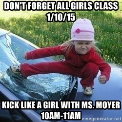 Angry Karate Girl - Don't Forget All Girls Class 1/10/15 Kick Like A Girl With Ms. Moyer 10am-11am