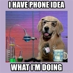 Dog Scientist - I HAVE PHONE IDEA WHAT I'M DOING