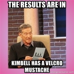 MAURY PV - The results are in Kimbell has a velcro mustache