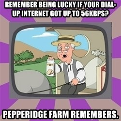 Pepperidge Farm Remembers FG - remember being lucky if your dial-up internet got up to 56kbps? pepperidge farm remembers.
