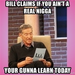 MAURY PV - Bill claims if you ain't a real nigga  your gunna learn today