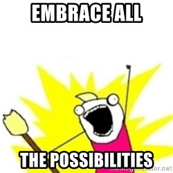 x all the y - embrace all the possibilities