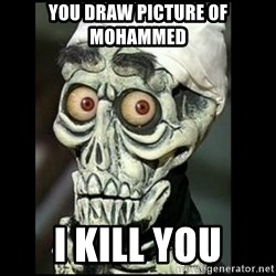 Achmed the dead terrorist - you draw picture of mohammed i kill you