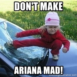 Angry Karate Girl - Don't make  Ariana Mad!