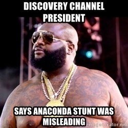 Fat Rick Ross - discovery channel president says anaconda stunt was misleading
