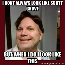 Free Speech Whatley - i dont always look like scott grove but when i do i look like this