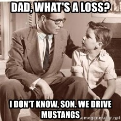 Racist Father - dad, what's a loss? I don't know, son. We drive mustangs