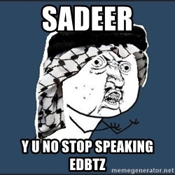 y-u-so-arab - sadeer y u no stop speaking edbtz