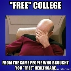 """Picard facepalm  - """"Free"""" college  From the same people who brought you """"free"""" healthcare"""