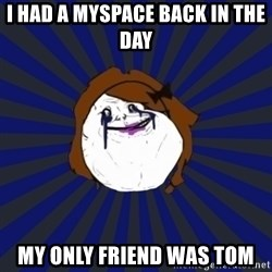Forever Alone Girl - i had a myspace back in the day my only friend was tom