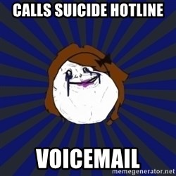 Forever Alone Girl - calls suicide hotline voicemail