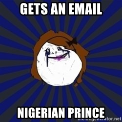 Forever Alone Girl - gets an email nigerian prince