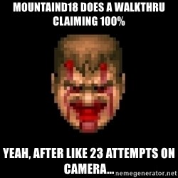 Bloody Doom Guy - mountaind18 does a walkthru claiming 100% yeah, after like 23 attempts on camera...