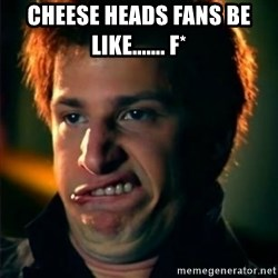 Jizzt in my pants - cheese heads fans be like....... F*