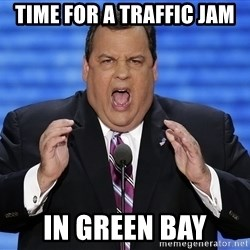 Hungry Chris Christie - Time for a traffic jam  In green bay