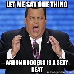 Hungry Chris Christie - Let me say one thing  Aaron Rodgers is a sexy beat