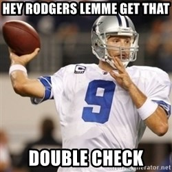 Tonyromo - Hey Rodgers lemme get that double check