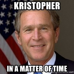 George Bush - Kristopher In a matter of time
