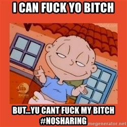 Tommy Pickles - I CAN FUCK YO BITCH BUT...YU CANT FUCK MY BITCH #NoSharing