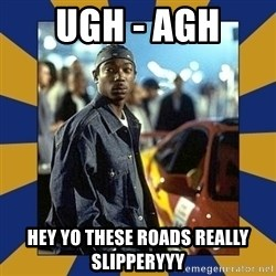 JaRule - UGH - AGH Hey yo these roads really SLIPPERYYY