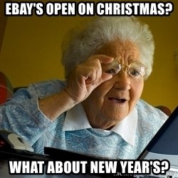 Internet Grandma Surprise - eBay's open on Christmas? What about New Year's?