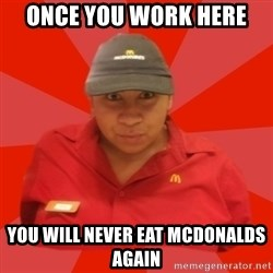 McDonald's Employee - once you work here you will never eat mcdonalds again