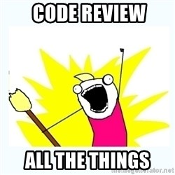 All the things -  code review all the things