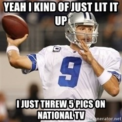 Tonyromo - YEAH I KIND OF JUST LIT IT UP  I JUST THREW 5 PICS ON NATIONAL TV