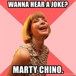 Amused Anna Wintour - Wanna hear a joke? Marty Chino.