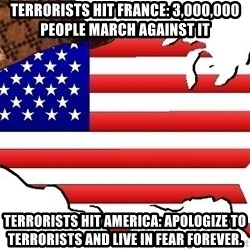 Scumbag America - TERRORISTS hit france: 3,000,000 people march against it terrorists hit america: apologize to terrorists and live in fear forever.