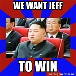 kim jong un - We want Jeff to win