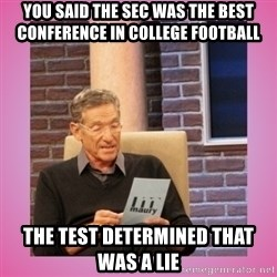 MAURY PV - You said the SEC was the best conference in college football The test determined that was a lie