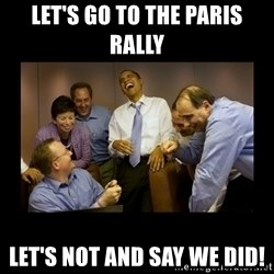 obama laughing  - let's go to the paris rally let's not and say we did!
