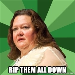 Dumb Whore Gina Rinehart -  rip them all down