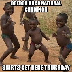 Dancing African Kid - Oregon Duck National Champion Shirts Get Here Thursday