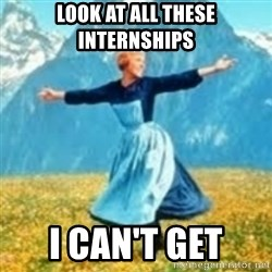 look at all these things - Look at all these internships I can't Get