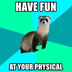 Obvious Question Ferret - Have fun At your physical
