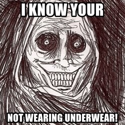 Boogeyman - I KNOW YOUR  NOT WEARING UNDERWEAR!