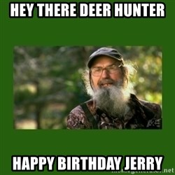 Si Robertson - HEY THERE DEER HUNTER  HAPPY BIRTHDAY JERRY