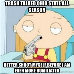 Gun stewie - Trash talked ohio state all season better shoot myself before i am even more humiliated