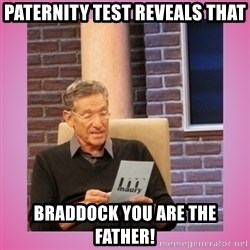 MAURY PV - Paternity Test Reveals That Braddock You Are The Father!