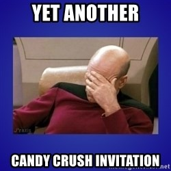 Picard facepalm  - yet another candy crush invitation