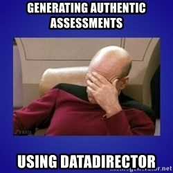 Picard facepalm  - Generating authentic assessments using DataDirector