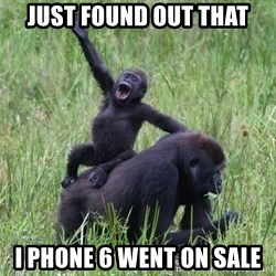 Happy Gorilla - Just found out that I phone 6 went on sale